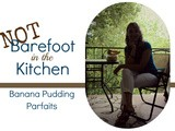 Not Barefoot in the Kitchen -- Banana Pudding Parfaits