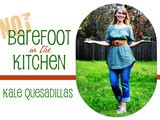 Not Barefoot in the Kitchen -- Kale Quesadillas