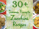 30+ Favorite Zucchini Recipes for Summer Cooking Fun