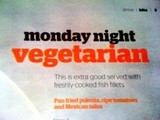 Monday night vegetarian.... extra good with fish? i don't think so