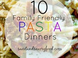 10 Family Friendly Pasta Dinners