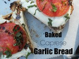 Baked Caprese Garlic Bread