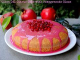 Olive Oil Citrus Cake With Pomegranate Glaze