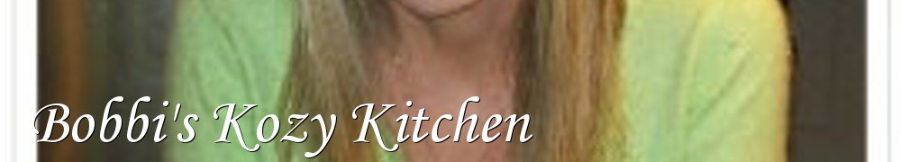 Very Good Recipes - Bobbi's Kozy Kitchen