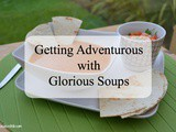 Getting Adventurous with Glorious Soups