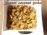 Sweet coconut poha/sweet avalakki recipe – How to make sweet poha/aval recipe – Indian sweet recipes
