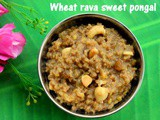 Wheat rava sweet pongal recipe – How to make wheat rava sweet pongal – pongal recipes