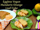 Eggless Vegan Mandarin Orange Loaf Cake