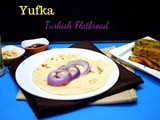 Yufka ~ Turkish Flatbread
