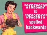 Stressed is 'desserts' spelled backwards / Sweet Mondays