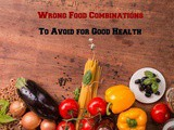 10 Wrong Food Combinations To Avoid For Good Health