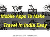 Mobile Apps that make Traveling In India Easy
