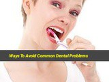 Ways To Avoid Common Dental Problems