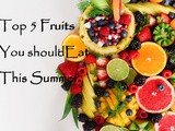 Top 5 Fruits You Should Eat in Summer – Healthiest Summer Fruits