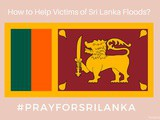 How to Help Victims of Sri Lanka Floods #PrayForSriLanka