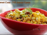 Sweet corn - Dill leaves Upma