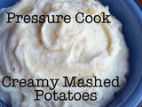 Easy Pressure Cooked Creamy Mashed Potatoes