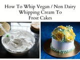 How To Whip Non Dairy/ Vegan Whipping Cream To Frost Cakes