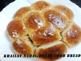 Khailat Nahal/Honey Comb Bread