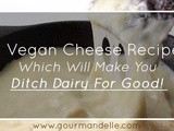 10 Vegan Cheese Recipes Which Will Make You Ditch Dairy For Good