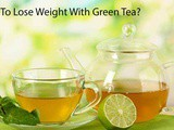 Right Way to Use Green Tea For Weight Loss ! and More Health Benefits
