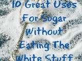 Ten Great Household Uses For Sugar Without Eating It