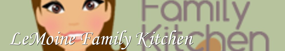 Very Good Recipes - LeMoine Family Kitchen