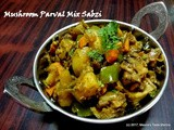 Mushroom Parval Mix Sabzi - a medley of veggies spiced just right