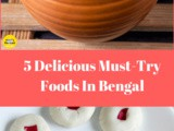 5 Delicious Must-Try Foods In Bengal