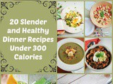 20 Slender and Healthy Dinner Recipes Under 300 Calories