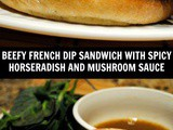Beef French Dip Sandwich with Spicy Horseradish and Mushroom Sauce