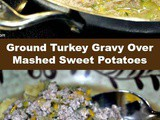 Savory Ground Turkey Gravy Over Mashed Sweet Potatoes