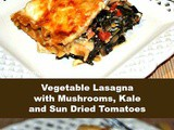 Vegetable Lasagna with Mushrooms, Kale and Sun Dried Tomatoes
