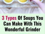 3 Types of Soups You Can Make with This Wonderful Grinder