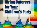 Things To Consider Before Hiring Caterers for Your Children's Party