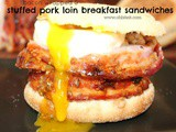 ~Stuffed Pork Loin Breakfast Sandwiches
