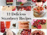 12 Delicious Strawberry Recipes + Funtastic Friday 114 Link Party
