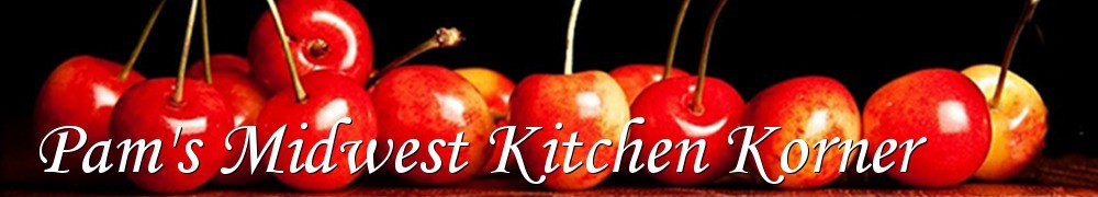 Very Good Recipes - Pam's Midwest Kitchen Korner