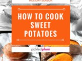How To Cook Sweet Potatoes Perfectly, Every Time