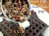 Chocolate Waffles with Pecan Praline Syrup