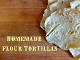 Easy Homemade Flour Tortillas – White or Wheat