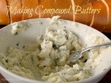 Garlic Butter and Beyond: Making Compound Butters