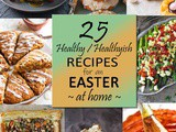 25 Healthy Recipes for An Easter At Home