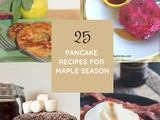 25 Pancake Recipes to Celebrate Maple Season