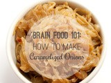 Brain Food 101: How to Make Caramelized Onions