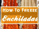 How to Freeze Enchiladas