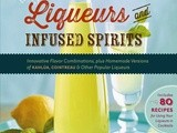 Savvy Cookbooks: Homemade Liqueurs and Infused Spirits (+ Creamy Chai Liqueur)