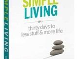 Simple Living Ideas: Simple Living – 30 days to less stuff and more life