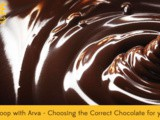 Everyday Scoop with Arva: Choosing the Correct Chocolate for Your Dessert Recipes