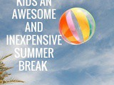 4 Ways to give your kids an awesome and inexpensive summer break
